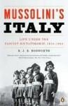 Mussolini's Italy: Life Under the Fascist Dictatorship, 1915-1945 - R.J.B. Bosworth