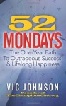 52 Mondays: The One Year Path To Outrageous Success & Lifelong Happiness - Vic Johnson