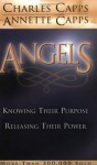 Angels: Knowing Their Purpose, Releasing Their Power - Charles Capps