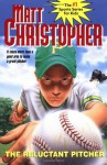The Reluctant Pitcher: It Takes More Than a Good Arm to Make a Great Pitcher (Matt Christopher Sports Classics) - Matt Christopher