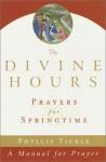 Divine Hours : Prayers for Springtime - Phyllis A. Tickle