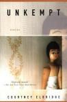 Unkempt: Stories - Courtney Eldridge