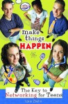 Make Things Happen: The Key to Networking for Teens - Lara Zielin