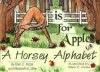 A is for Apple: A Horsey Alphabet - Ellen C. Maze, Elizabeth E. Little