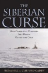 The Siberian Curse: How Communist Planners Left Russia Out in the Cold - Fiona Hill, Clifford G. Gaddy
