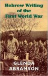 Hebrew Writing of the First World War - Glenda Abramson