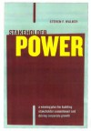 Stakeholder Power: A Winning Plan For Building Stakeholder Commitment And Driving Corporate Growth - Steven F. Walker, Jeffrey W. Marr