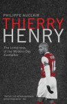 Thierry Henry - Lonely at the Top: A Biography - Philippe Auclair