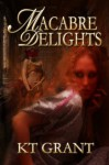 Macabre Delights - K.T. Grant