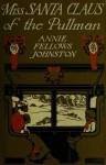 Miss Santa Claus of the Pullman - Annie Fellows Johnston, Reginald B. Birch