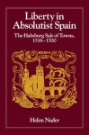 Liberty in Absolutist Spain: The Habsburg Sale of Towns, 1516-1700. 1, 108th Series, 1990 (The Johns Hopkins University Studies in Historical and Political Science) - Helen Nader