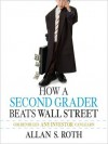 How a Second Grader Beats Wall Street: Golden Rules Any Investor Can Learn - Allan S. Roth, Scott L. Peterson