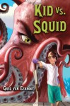 Kid Vs. Squid - Greg Van Eekhout