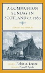 A Communion Sunday in Scotland ca. 1780: Liturgies and Sermons - John Logan