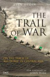 The Trail of War: On the Track of Big Horse in Central Asia - Sven Hedin
