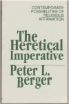 Heretical Imperative: Contemporary Possibilities of Religious Affirmation - Peter L. Berger