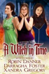 A Witch In Time - Robin Danner, Darragha Foster, Xandra Gregory
