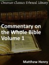 Commentary on the Whole Bible Volume I (Genesis to Deuteronomy) - Enhanced Version - Matthew Henry