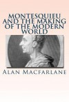 Montesquieu and the Making of the Modern World - Alan Macfarlane