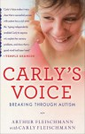 Carly's Voice: Breaking Through Autism - Arthur Fleischmann, Carly Fleischmann