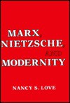 Marx, Nietzsche, and Modernity - Nancy S. Love