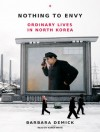 Nothing to Envy: Ordinary Lives in North Korea - Barbara Demick, Karen White