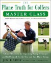 The Plane Truth for Golfers Master Class: Advanced Lessons for Improving Swing Technique and Ball Control for One-Plane and Two-Plane Swings - Jim Hardy, John Andrisani, Peter Jacobsen