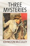 Three Mysteries by Johnston McCulley - Johnston McCulley