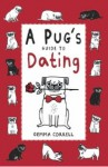 A Pug's Guide to Dating - Gemma Correll