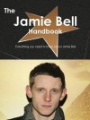 The Jamie Bell Handbook - Everything You Need to Know about Jamie Bell - Emily Smith