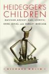 Heidegger's Children: Hannah Arendt, Karl Löwith, Hans Jonas, and Herbert Marcuse - Richard Wolin, Hans Jonas, Karl Löwith