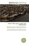 Bolivarian Revolution - Frederic P. Miller, Agnes F. Vandome, John McBrewster