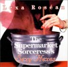 The Supermarket Sorceress's Sexy Hexes - Lexa Rosean