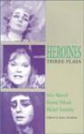 Heroines: Three Plays - Joyce Doolittle, Michel Tremblay, Sharon Pollock, John Murrell