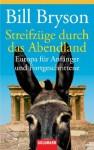 Streifzüge durch das Abendland: Europa für Anfänger und Fortgeschrittene (German Edition) - Bill Bryson, Claudia Holzförster