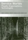 Service Worlds: People, Organisations, Technologies - John Bryson, Peter W. Daniels, Barney Warf