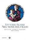 Nel nome del figlio: Natività, fughe e passioni nell'arte (Saggi Bompiani) (Italian Edition) - Vittorio Sgarbi