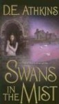 Swans in the Mist - D.E. Athkins