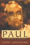 Paul: The Founder of Christianity - Gerd Lüdemann