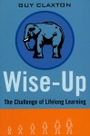 Wise Up: The Challenge of Lifelong Learning - Guy Claxton