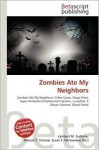 Zombies Ate My Neighbors - Lambert M. Surhone, VDM Publishing, Susan F. Marseken