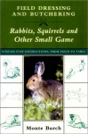 Field Dressing and Butchering Rabbits, Squirrels, and Other Small Game - Monte Burch