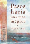 Pasos Hacia Una Vida Magica y Espiritual - Adrian Calabrese, Edgar Rojas, Hector Ramirez