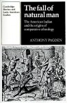 The Fall of Natural Man: The American Indian and the Origins of Comparative Ethnology - Anthony Pagden