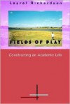 Fields of Play: Constructing an Academic Life - Laurel Richardson