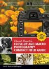 David Busch's Close-Up and Macro Photography Compact Field Guide - David D. Busch, BUSCH, Rob Sheppard
