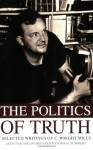 The Politics of Truth: Selected Writings of C. Wright Mills - C. Wright Mills
