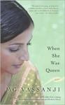 When She Was Queen - M.G. Vassanji