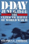 D-Day, June 6, 1944: The Climactic Battle of World War II - Stephen E. Ambrose
