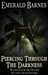 Piercing Through the Darkness - Emerald Barnes
